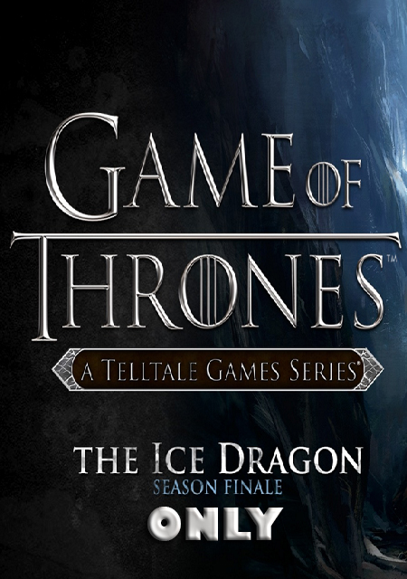 لعبة Game of Thrones Telltale Episode 6 only