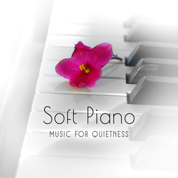 Soft Piano Music for Quietness Relaxing