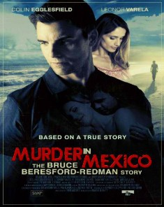 فيلم Murder in Mexico: The Bruce Beresford-Redman Story 2015 مترجم