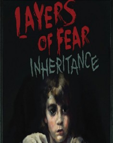 لعبة Layers of Fear Inheritance بكراك CODEX
